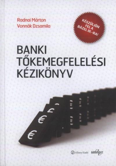 Radnai Márton - Vonnák Dzsamila - Banki tőkemegfelelelési kézikönyv