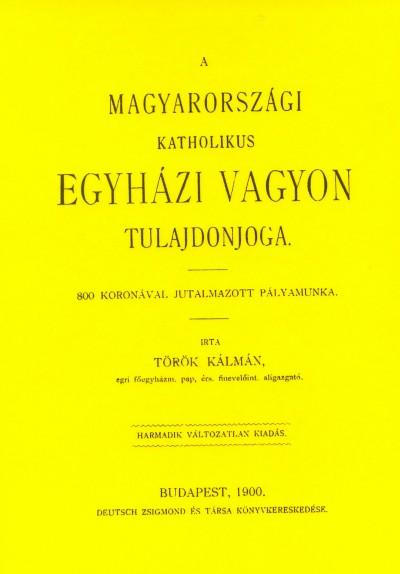 Török Kálmán - A magyarországi katholikus egyházi vagyon tulajdonjoga