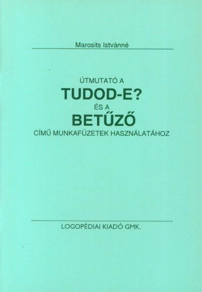 Marosits Istvánné - Útmutató a Tudod-e? és a Betűző című munkafüzetek használatához