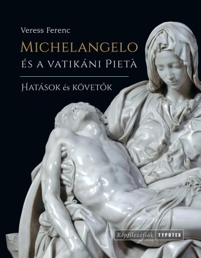 Veress Ferenc - Michelangelo és a vatikáni Pietá