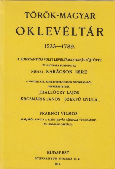 Szekfű Gyula  (Szerk.) - Thallóczy Lajos  (Szerk.) - Török-magyar oklevéltár 1533-1789.