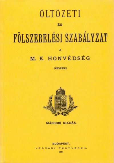 - Öltözeti és fölszerelési szabályzat a M. K. honvédség részére. 1887
