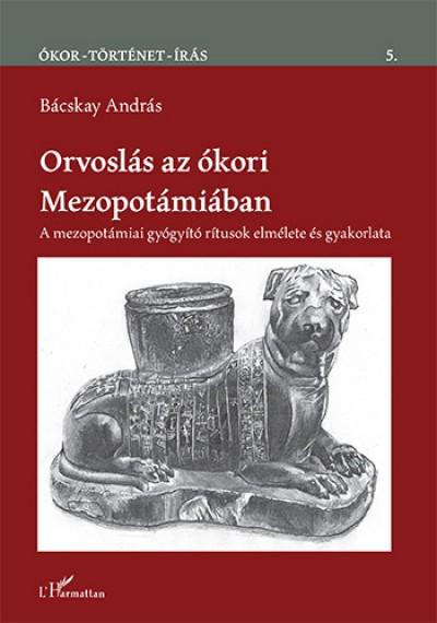 Bácskay András - Orvoslás az ókori Mezopotámiában