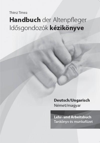 Thiesz Timea - Handbuch der Altenpfleger - Idősgondozók kézikönyve