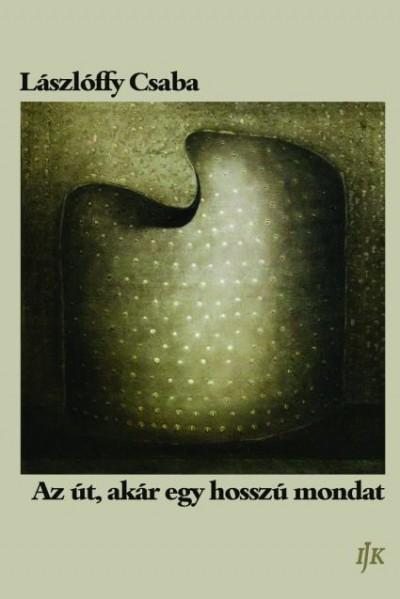Lászlóffy Csaba - Az út, akár egy hosszú mondat