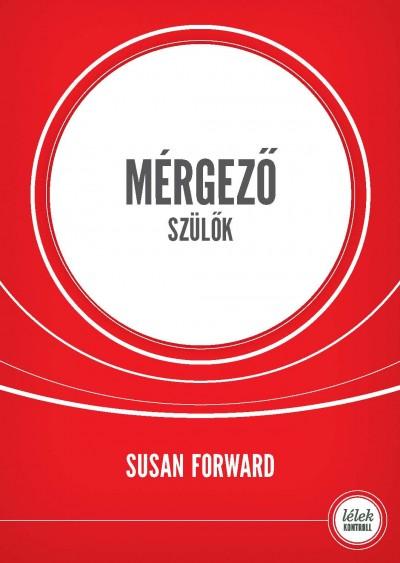Susan Forward - Mérgező szülők (4. kiadás)