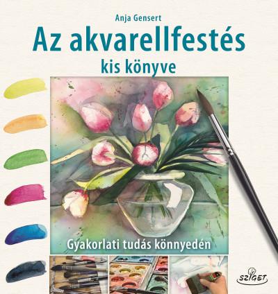 Anja Gensert - Az akvarellfestés kis könyve