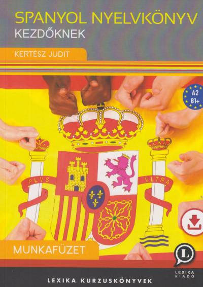 Kertész Judit - Spanyol nyelvkönyv kezdőknek - Munkafüzet