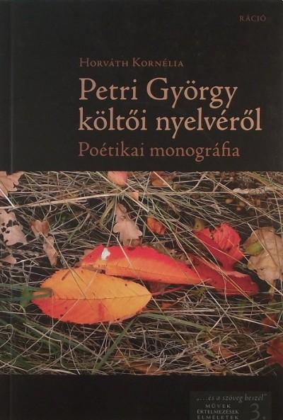 Horváth Kornélia - PETRI GYÖRGY KÖLTŐI NYELVÉRŐL