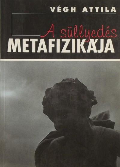 Dr. Végh Attila - A süllyedés metafizikája
