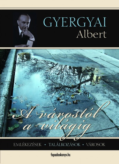 Gyergyai Albert - A várostól a világig