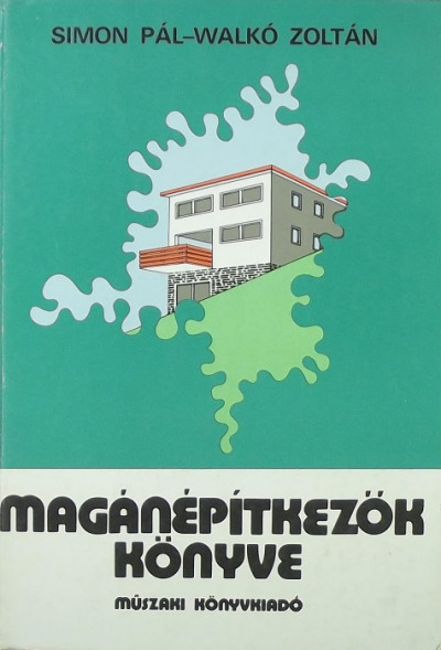 Simon Pál  (Szerk.) - Walkó Zoltán  (Szerk.) - Magánépítkezők könyve