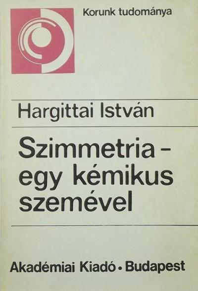 Hargittai István - Szimmetria - egy kémikus szemével