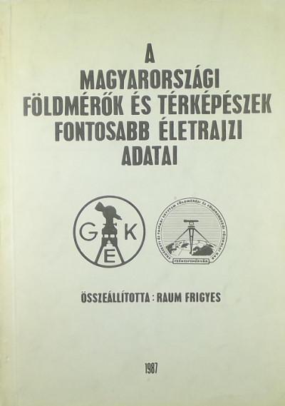 Raum Frigyes - A magyarországi földmérők és térképészek fontosabb életrajzi adatai
