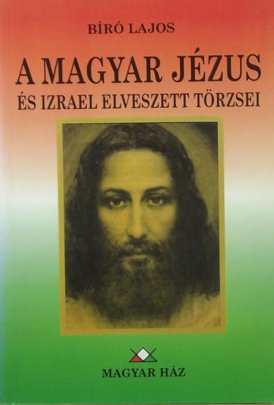 Bíró Lajos - A magyar Jézus és Izrael elveszett törzsei