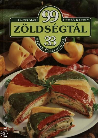Hemző Károly - Lajos Mari - 99 zöldségtál 33 színes ételfotóval