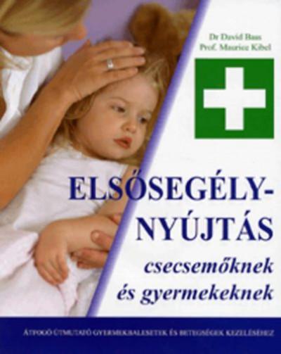 Dr. David Bass - Prof. Maurice Kibel - Elsősegélynyújtás csecsemőknek és gyermekeknek