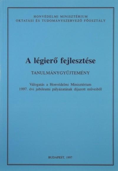 Horváth István  (Szerk.) - Kiss Jenő  (Szerk.) - A légierő fejlesztése