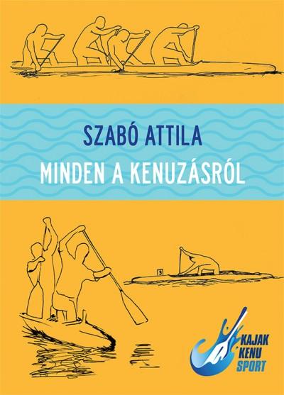 Szabó Attila - Minden a kenuzásról