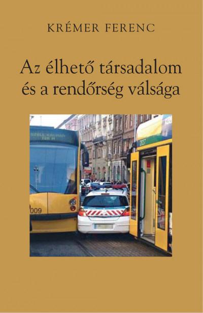 Krémer Ferenc - Az élhető társadalom és a rendőrség válsága