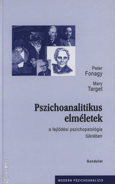 Peter Fonagy - Mary Target - Pszichoanalitikus elméletek a fejlődési pszichopatológia tükrében