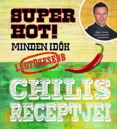 Martha Burley  (Szerk.) - Super hot! Minden idők legtüzesebb chilis receptjei