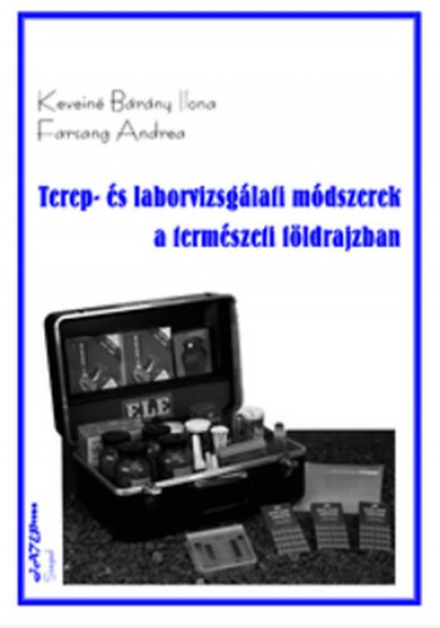 Farsang Erika - Keveiné Bárány Ilona - Terep- és laborvizsgálati módszerek a természeti földrajzban