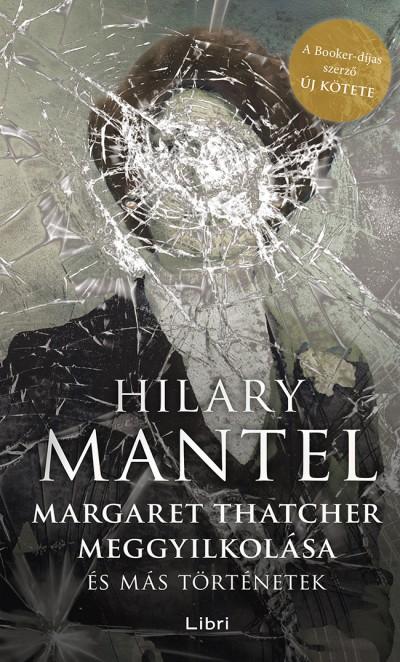 Hilary Mantel - Margaret Thatcher meggyilkolása