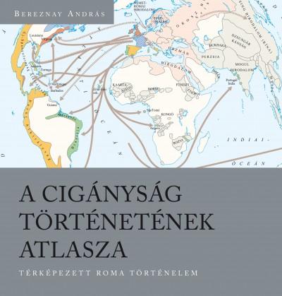 Bereznay András - A cigányság történetének atlasza