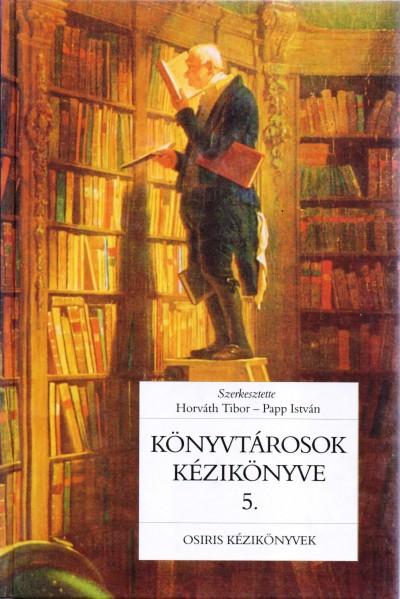 Horváth Tibor  (Szerk.) - Papp István  (Szerk.) - Könyvtárosok kézikönyve 5.