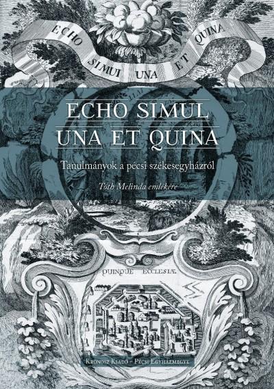 Heidl György  (Szerk.) - Raffay Endre  (Szerk.) - Tüskés Anna  (Szerk.) - Echo simul una et quina - Tanulmányok a pécsi székesegyházról