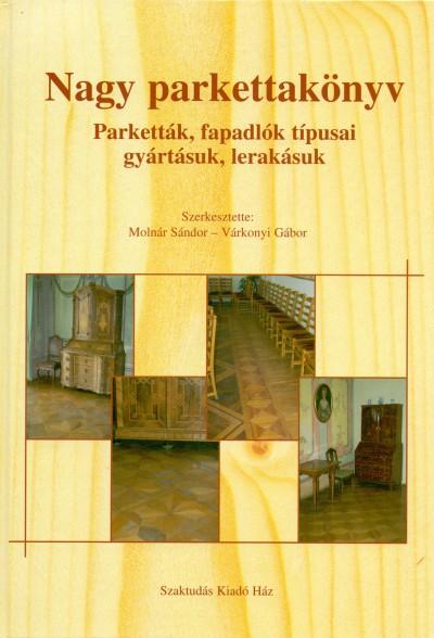 Molnár Sándor  (Szerk.) - Várkonyi Gábor  (Szerk.) - Nagy parkettakönyv
