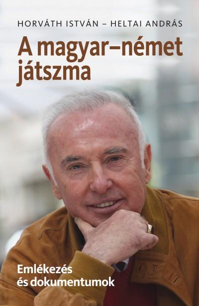 Heltai András - Horváth István - A magyar-német játszma