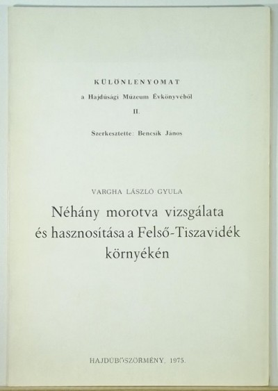 Dr. Vargha László Gyula - Néhány morotva vizsgálata és hasznosítása a Felső-Tiszavidék környékén