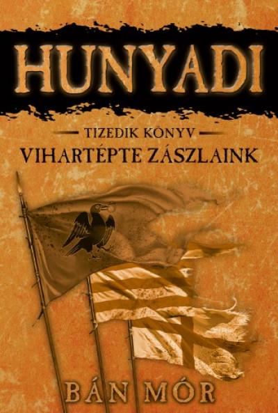Bán Mór - Hunyadi - Vihartépte zászlaink