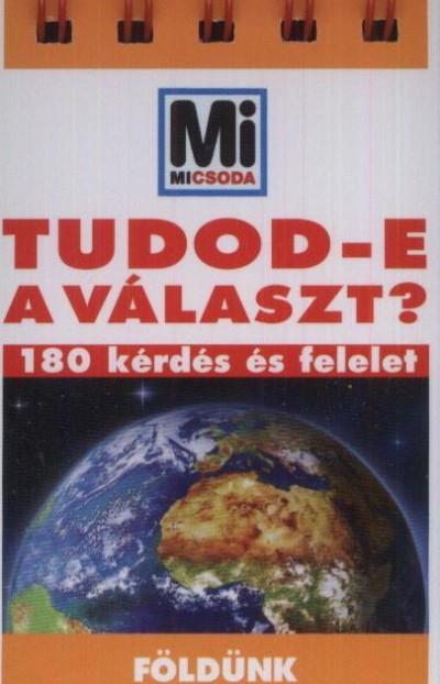 Lévai Júlia  (Szerk.) - Tudod-e a választ? - Földünk