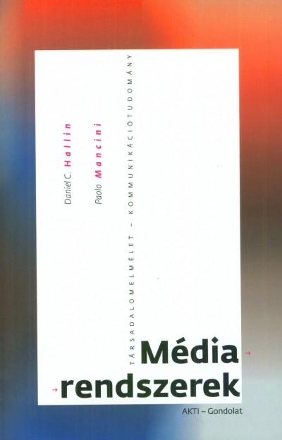 Daniel C. Hallin - Paolo Mancini - Médiarendszerek