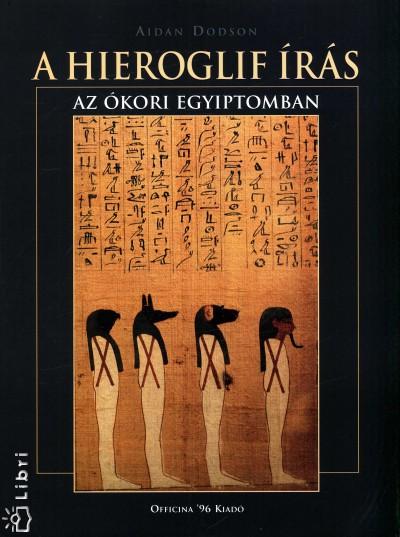 Aidan Dodson - A hieroglif írás az ókori Egyiptomban