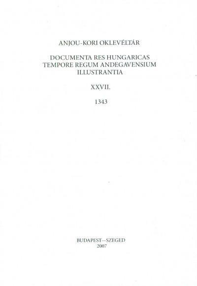 Piti Ferenc  (Szerk.) - Anjou-kori oklevéltár XXVII. 1343