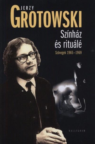 Jerzy Grotowski - Színház és rituálé