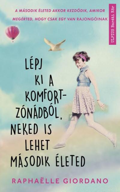 Raphaelle Giordano - Lépj ki a komfortzónádból, neked is lehet második életed