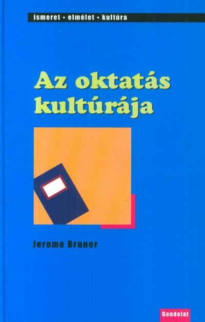 Jerome Bruner - Az oktatás kultúrája