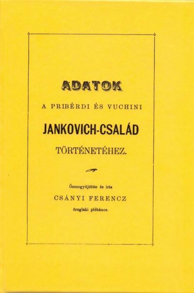 Csányi Ferencz - Adatok a pribérdi és vuchini Jankovich-család történetéhez