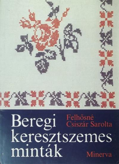 Felhősné Csiszár Sarolta - Beregi keresztszemes minták
