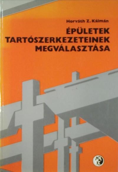 Horváth Z. Kálmán - Épületek tartószerkezeteinek megválasztása