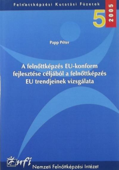 Papp Péter - A felnőttképzés EU-konfort fejlesztése céljából a felnőttképzés EU trendjeinek vizsgálata