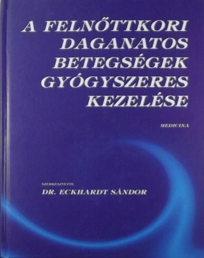 Dr. Eckhardt Sándor - A felnőttkori daganatos betegségek gyógyszeres kezelése