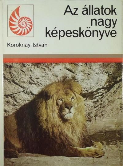 Koroknay István - Az állatok nagy képeskönyve