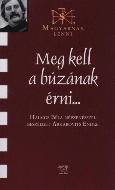Abkarovits Endre - Halmos Béla - Meg kell a búzának érni...
