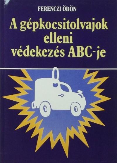 Ferenczi Ödön - A gépkocsitolvajok elleni védekezés ABC-je